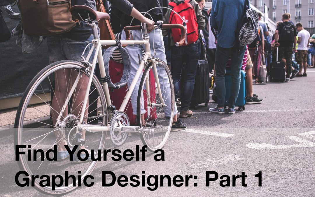 Find Yourself a Graphic Designer: Part 1