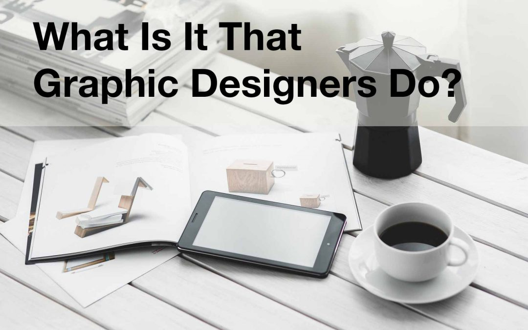 What Is It That Graphic Designers Do?